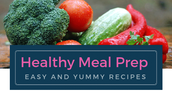Healthy Meal Prep 34 Easy And Yummy Recipes Simple Life Of A Lady
