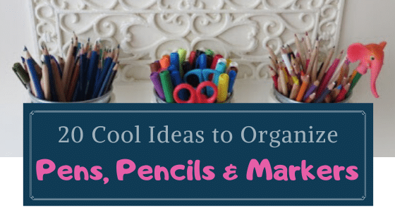 organizing pens, pencils and markers