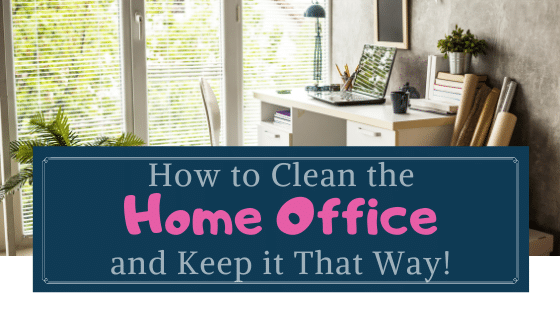 how to clean the home office