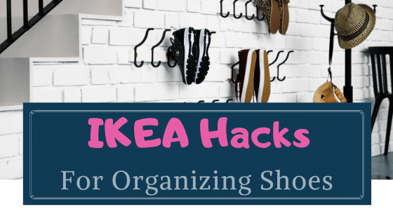 IKEA Hacks for Organizing Shoes
